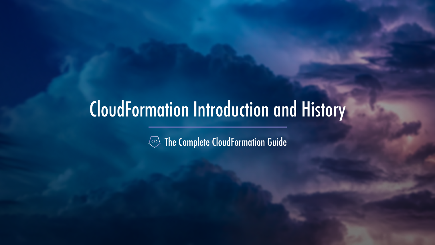 The Complete CloudFormation Guide An Introduction to and History of CloudFormation