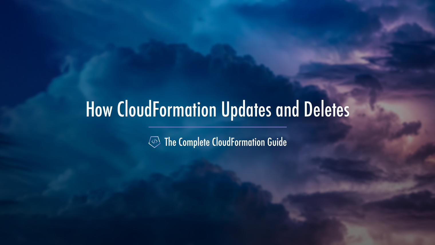 The Complete CloudFormation Guide How CloudFormation Does Updates and Deletes