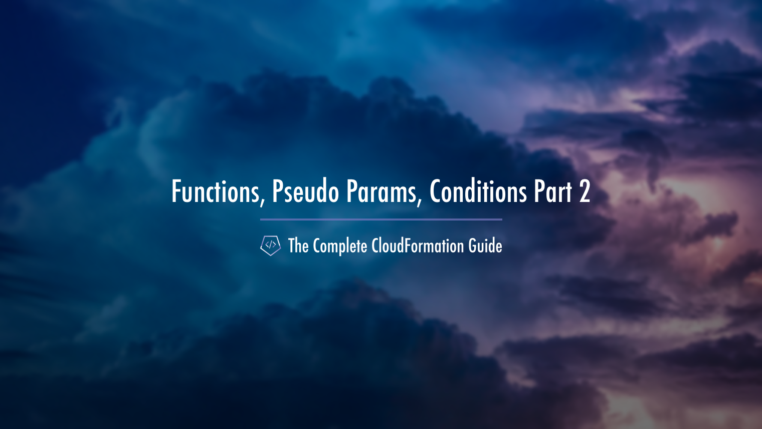 The Complete CloudFormation Guide Functions Pseudo Parameters Conditions part 2