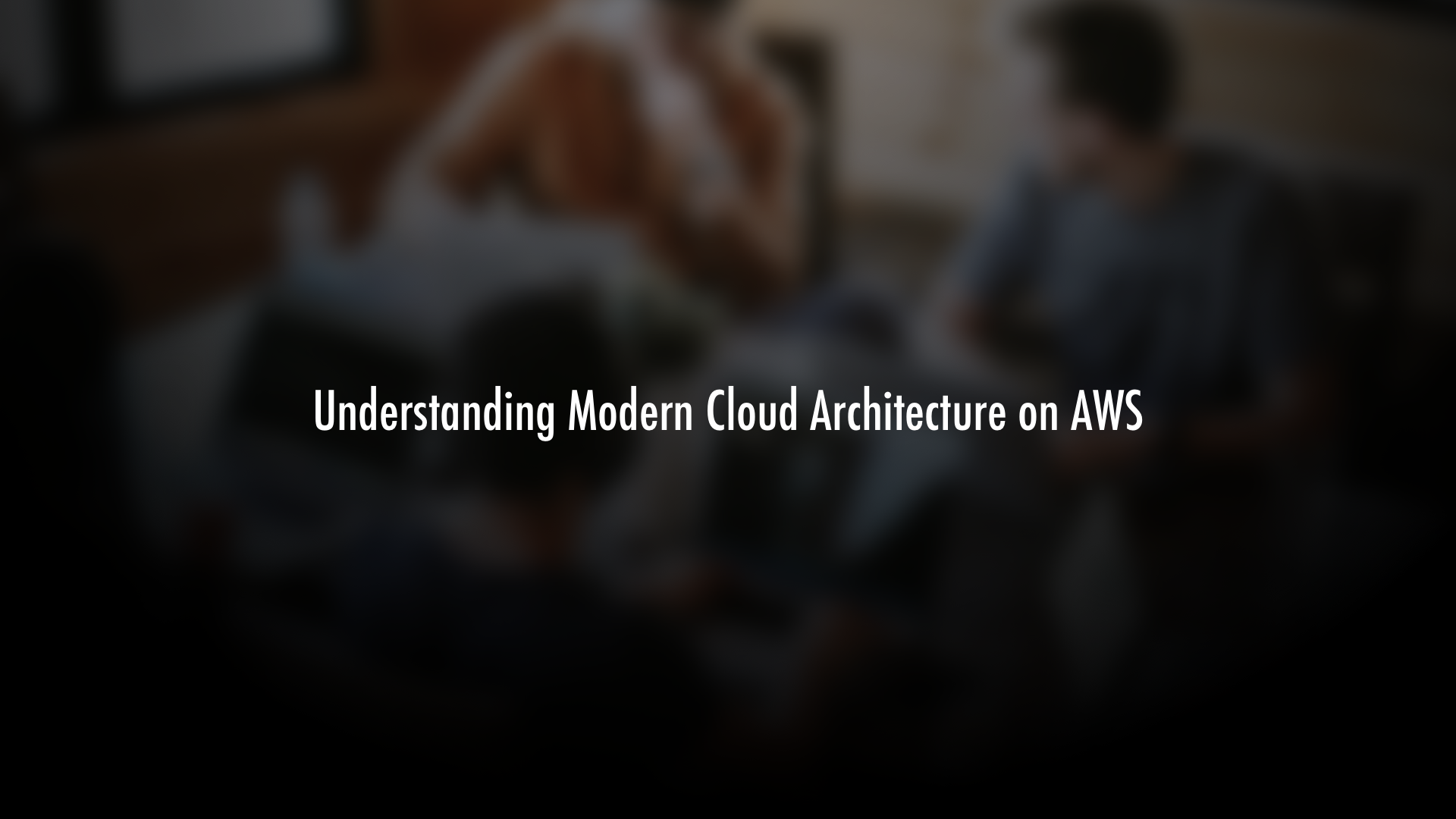 Understanding Modern Cloud Architecture on AWS: A Concepts Series
